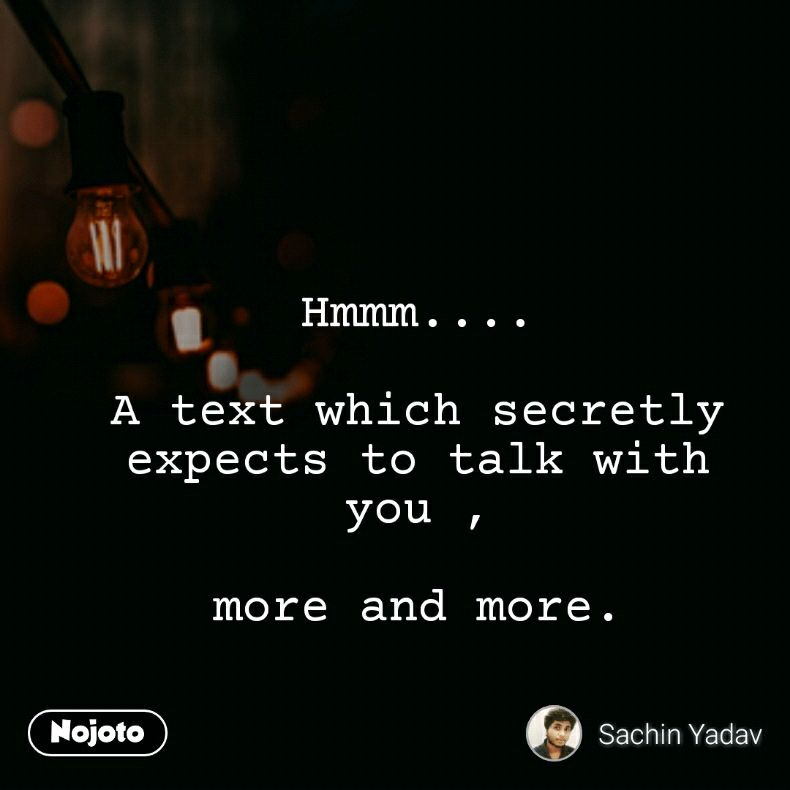 hmmm a text which secretly expects to talk with you more and