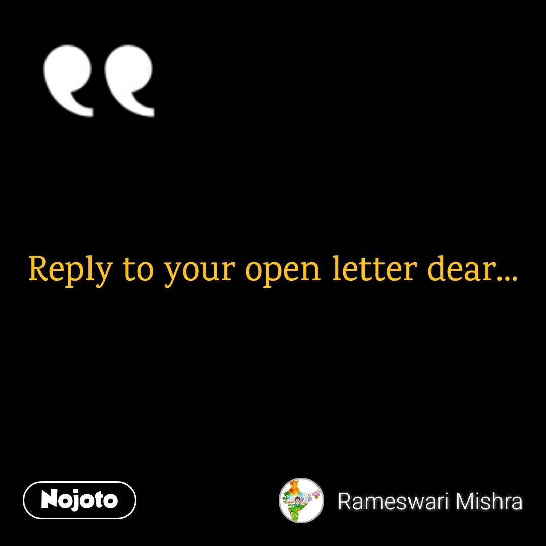 Reply to your open letter dear...