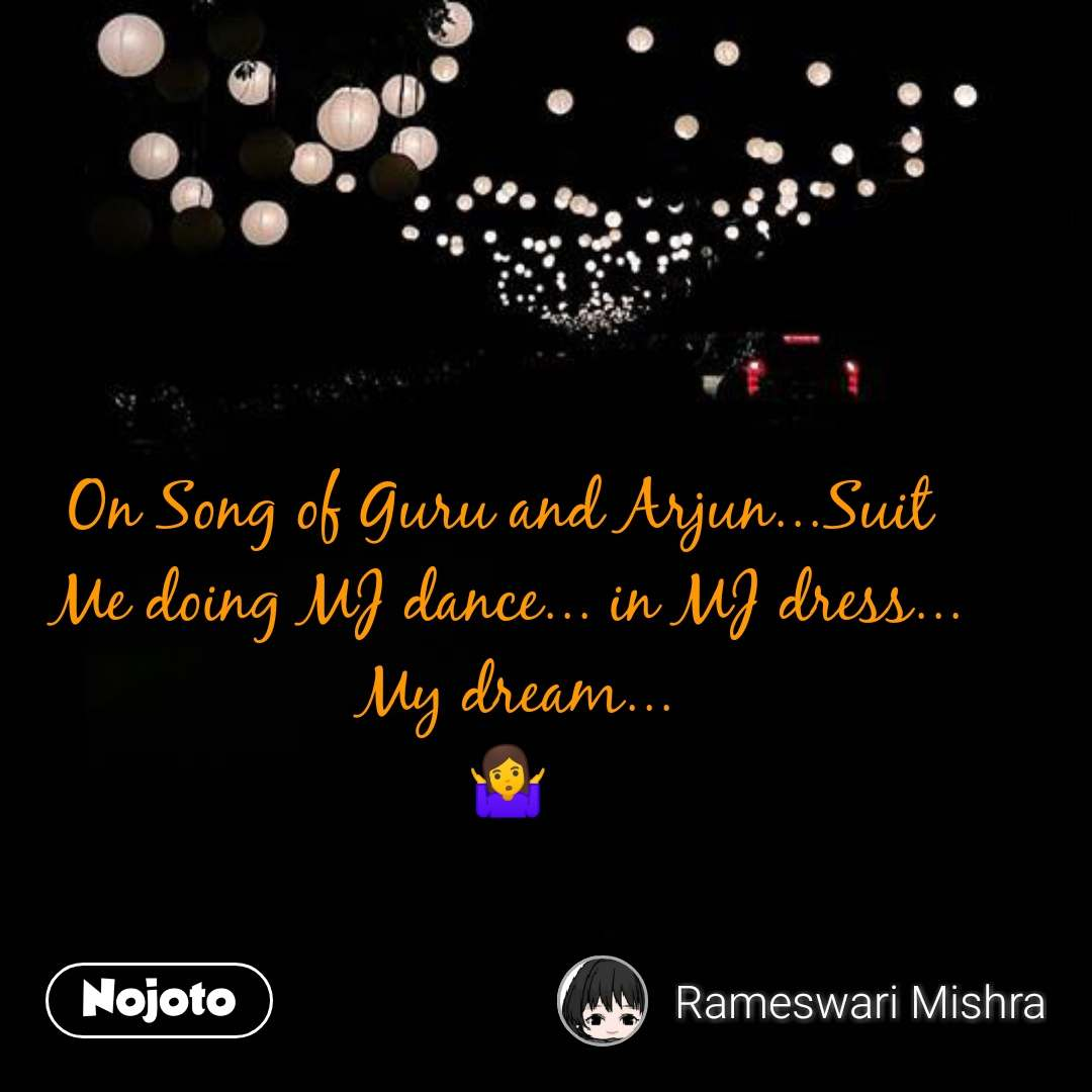 On Song of Guru and Arjun...Suit  Me doing MJ dance... in MJ dress...  My dream... 🤷   #NojotoQuote