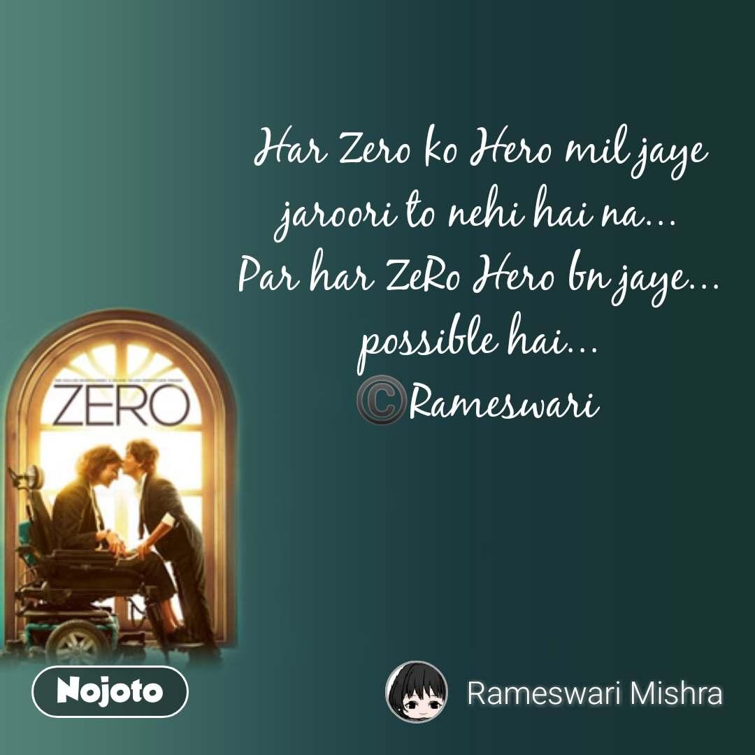 Har Zero ko Hero mil jaye jaroori to nehi hai na... Par har ZeRo Hero bn jaye... possible hai... ©️Rameswari  #NojotoQuote