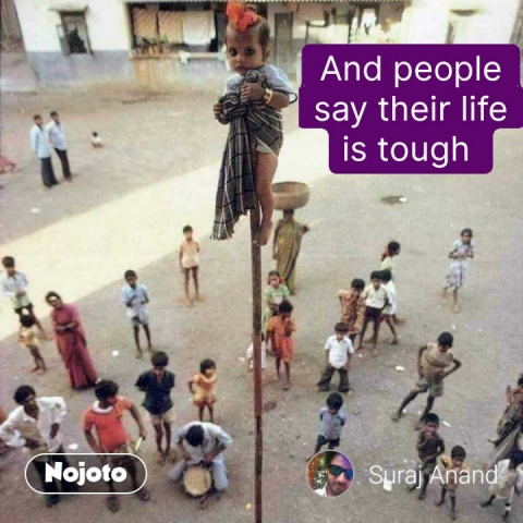 And people say their life is tough  #NojotoQuote