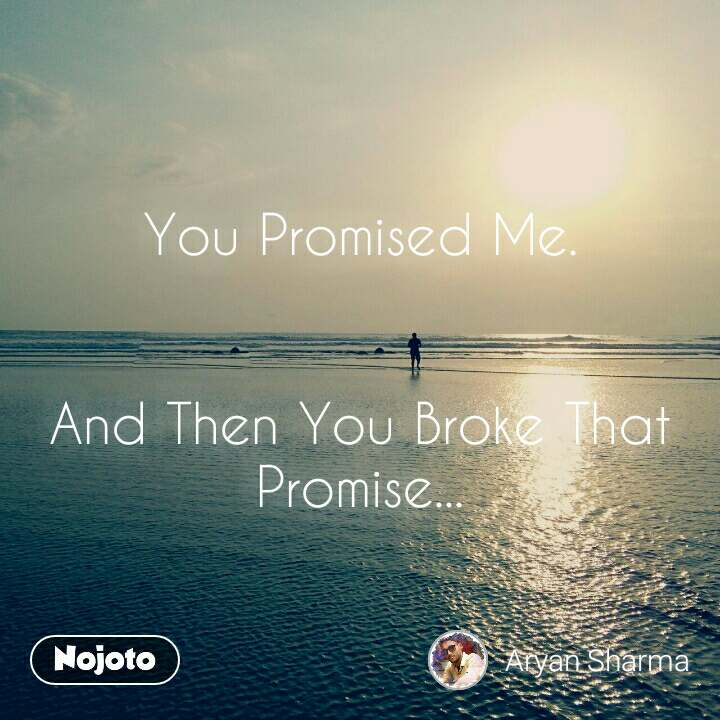 You Promised Me.   And Then You Broke That Promise... #NojotoQuote