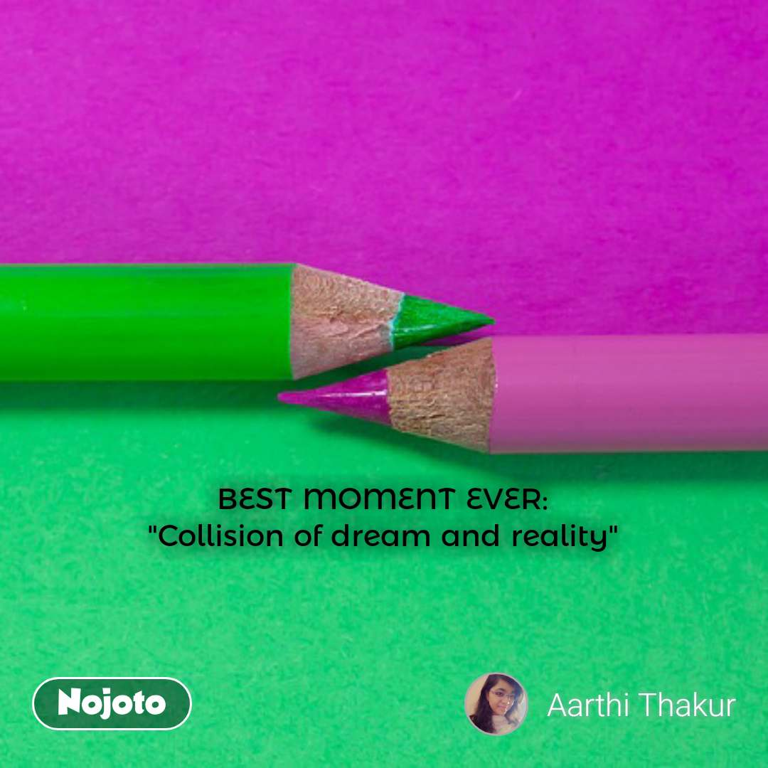 """BEST MOMENT EVER: """"Collision of dream and reality"""" #NojotoQuote"""