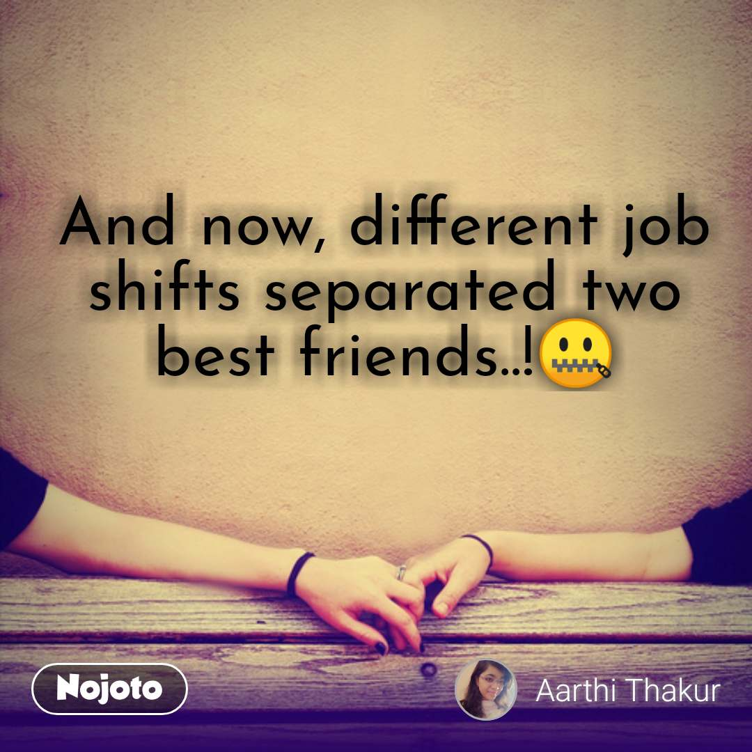 And now, different job shifts separated two best friends..!🤐 #NojotoQuote