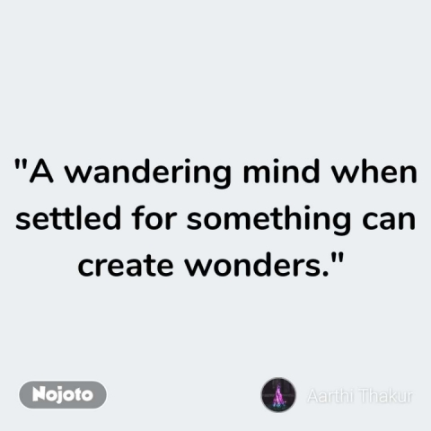 """""""A wandering mind when settled for something can create wonders.""""  #NojotoQuote"""