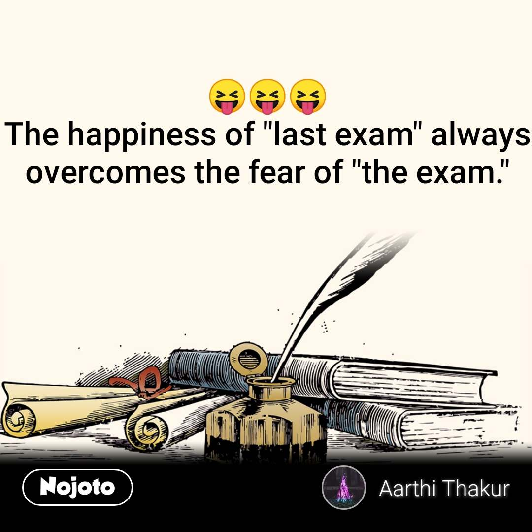 "😝😝😝 The happiness of ""last exam"" always overcomes the fear of ""the exam."" #NojotoQuote"