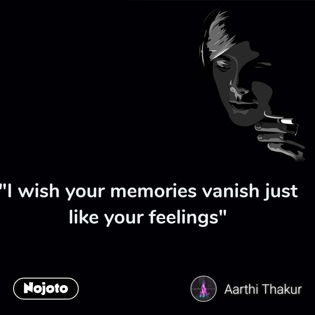 """I wish your memories vanish just like your feelings"" #NojotoQuote"