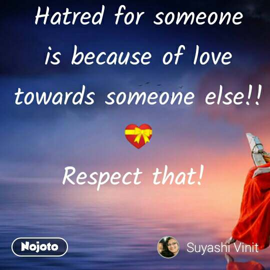 Hatred for someone is because of love towards someone else!! 💝 Respect that!  #NojotoQuote