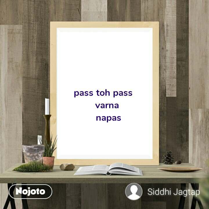 pass toh pass     varna     napas #NojotoQuote