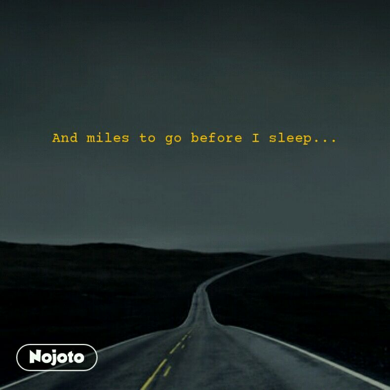 And Miles To Go Before I Sleep Quotes Shayari Story Poem J