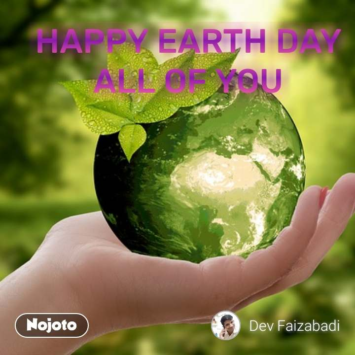 HAPPY EARTH DAY ALL OF YOU #NojotoQuote