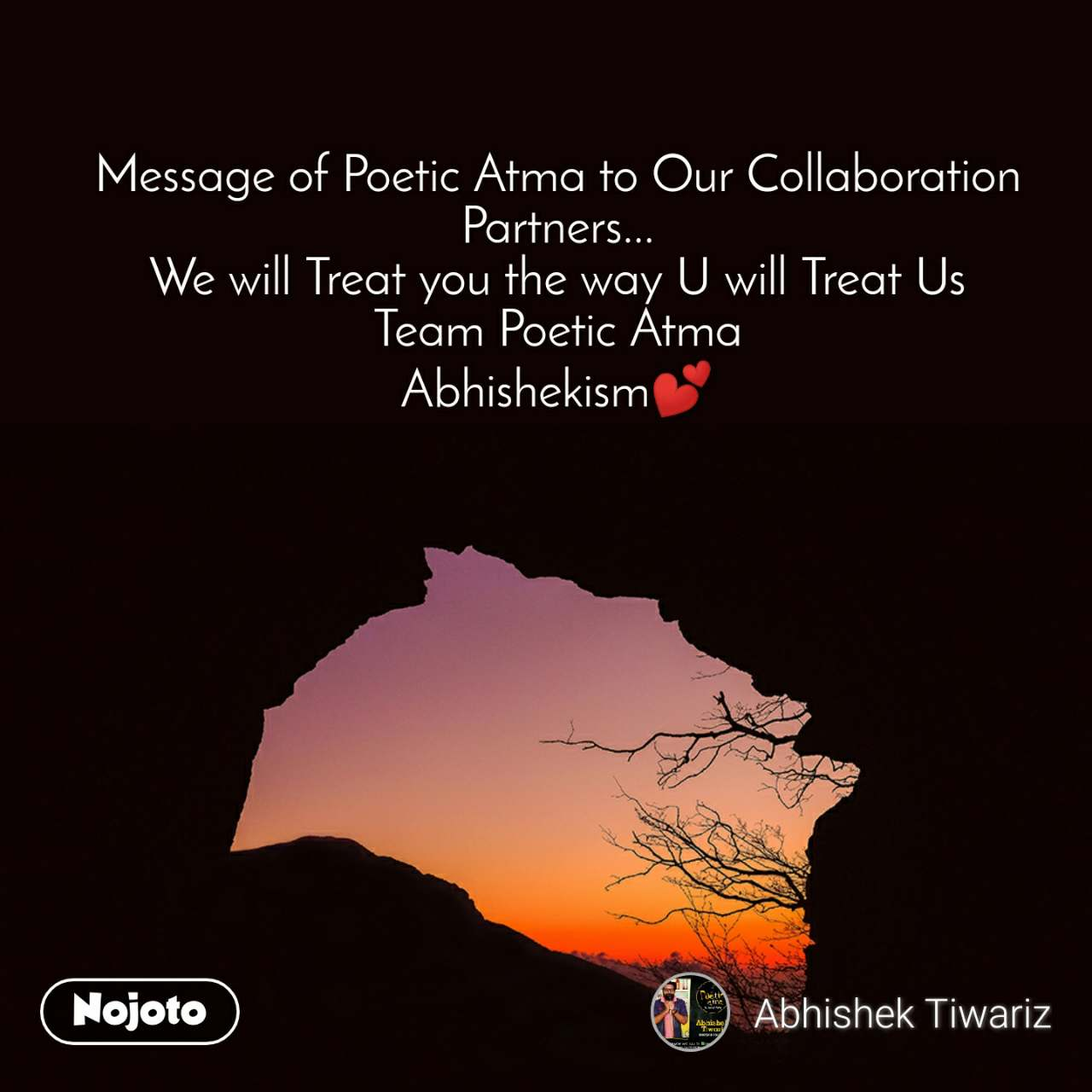 Message of Poetic Atma to Our Collaboration Partners... We will Treat you the way U will Treat Us Team Poetic Atma Abhishekism💕