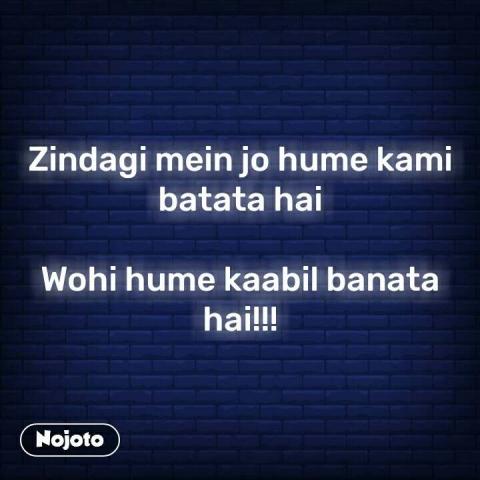 Zindagi mein jo hume kami batata hai  Wohi hume kaabil banata hai!!! #NojotoQuote