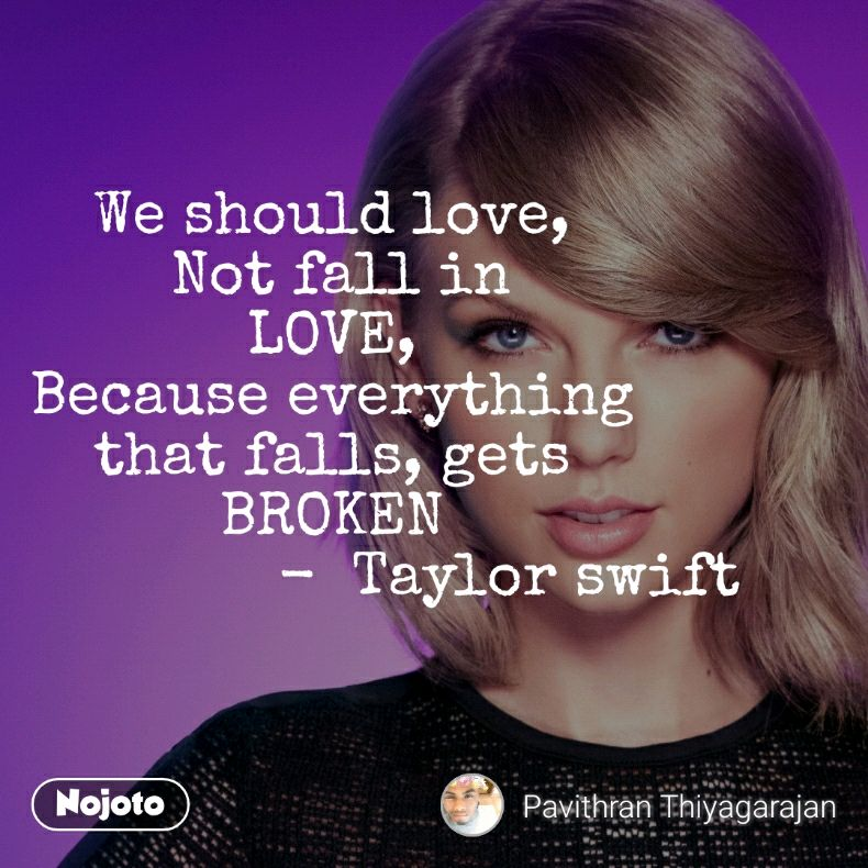 174ff78ab2c5b We should love, Not fall in LOVE, Because everyth | Nojoto