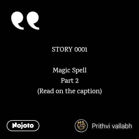 STORY 0001  Magic Spell Part 2 (Read on the caption)