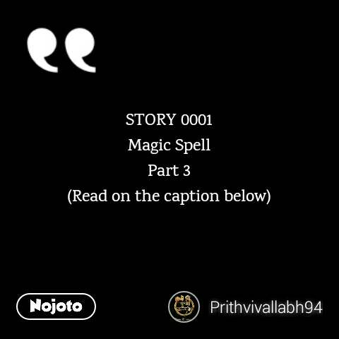 STORY 0001 Magic Spell Part 3 (Read on the caption below)