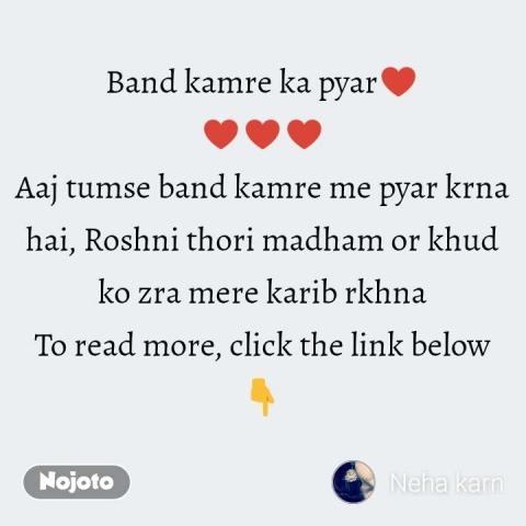 Band kamre ka pyar♥️ ♥️♥️♥️ Aaj tumse band kamre me pyar krna hai, Roshni thori madham or khud ko zra mere karib rkhna To read more, click the link below 👇  #NojotoQuote