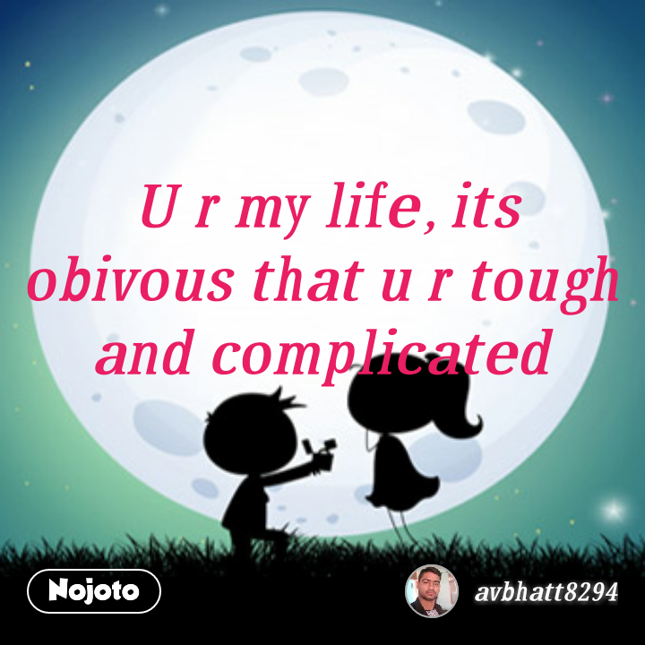 U R My Life Its Obivous That U R Tough And Complicated Quotes