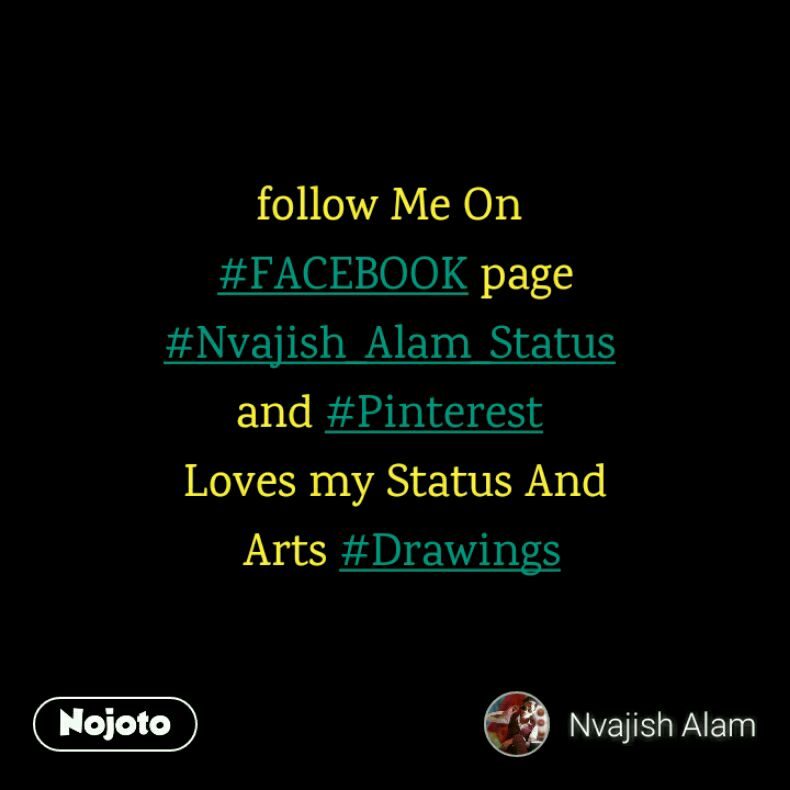follow Me On  #FACEBOOK page #Nvajish_Alam_Status  and #Pinterest  Loves my Status And  Arts #Drawings