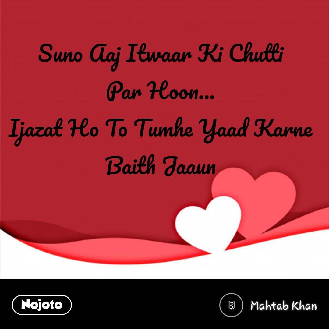Dil sms status in hindi Suno Aaj Itwaar Ki Chutti Par Hoon... Ijazat Ho To Tumhe Yaad Karne Baith Jaaun #NojotoQuote