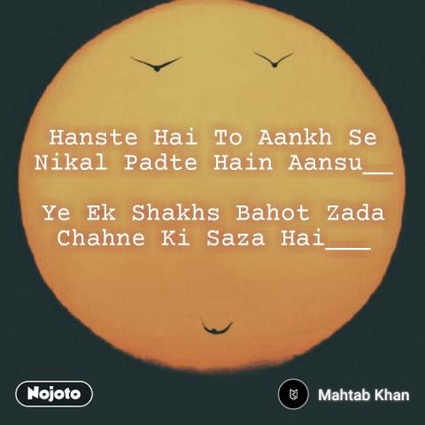 Hanste Hai To Aankh Se Nikal Padte Hain Aansu__  Ye Ek Shakhs Bahot Zada Chahne Ki Saza Hai___ #NojotoQuote
