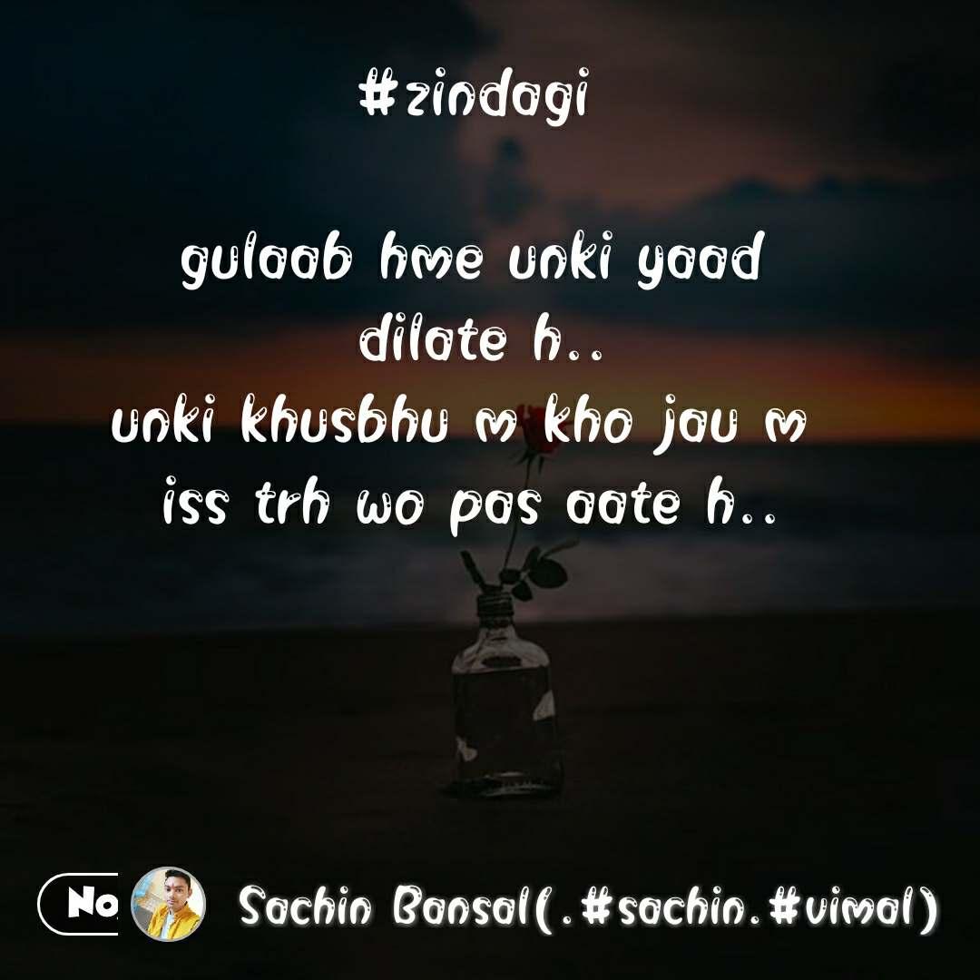 #zindagi  gulaab hme unki yaad  dilate h.. unki khusbhu m kho jau m  iss trh wo pas aate h.. #NojotoQuote