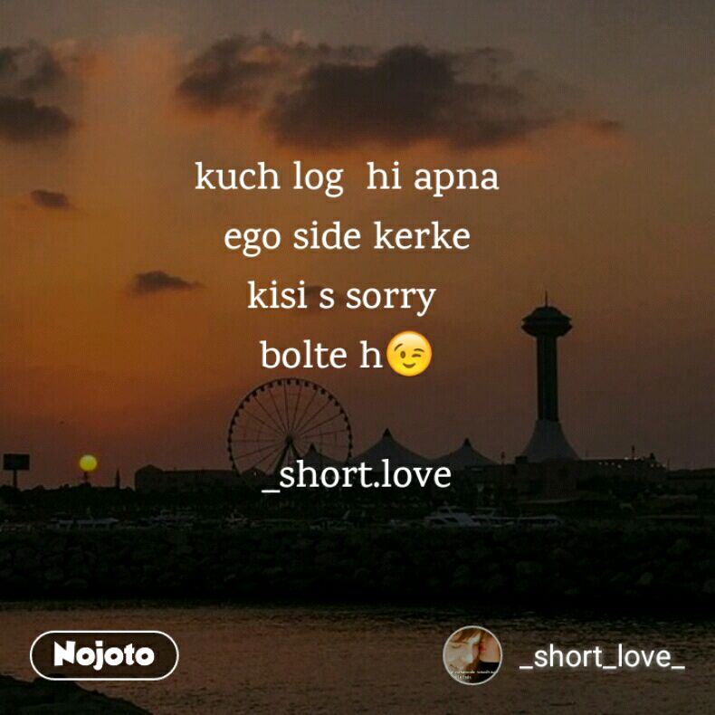 Kuch Log Hi Apna Ego Side Kerke Kisi S Sorry Bolte H Shortlove