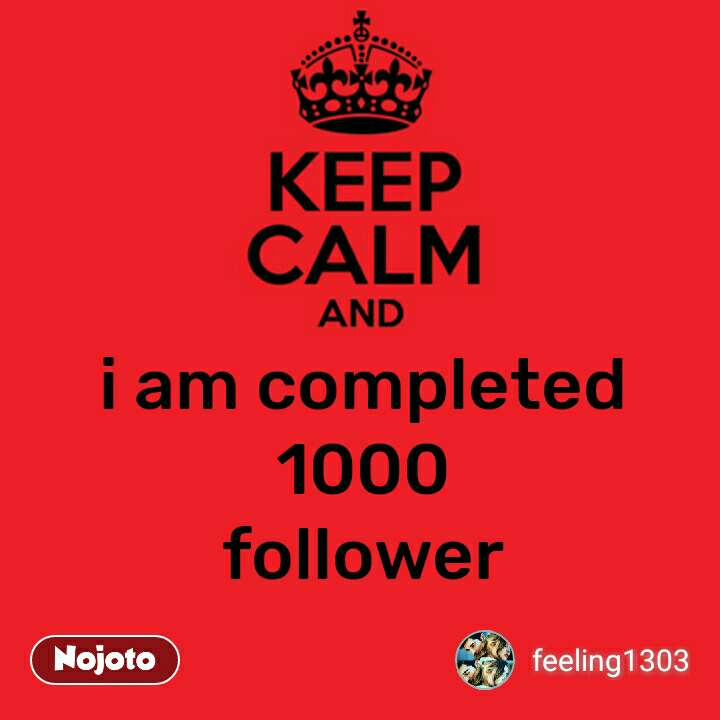 Keep Calm and i am completed 1000 follower #NojotoQuote