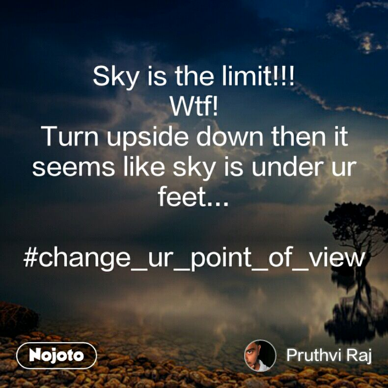 Sky is the limit!!! Wtf! Turn upside down then it seems like sky is under ur feet...  #change_ur_point_of_view