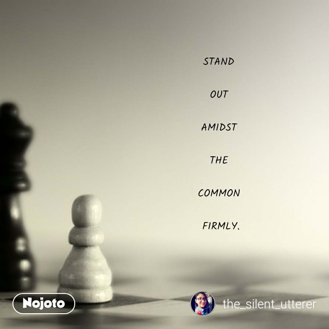 STAND   OUT   AMIDST   THE   COMMON   FIRMLY. #NojotoQuote