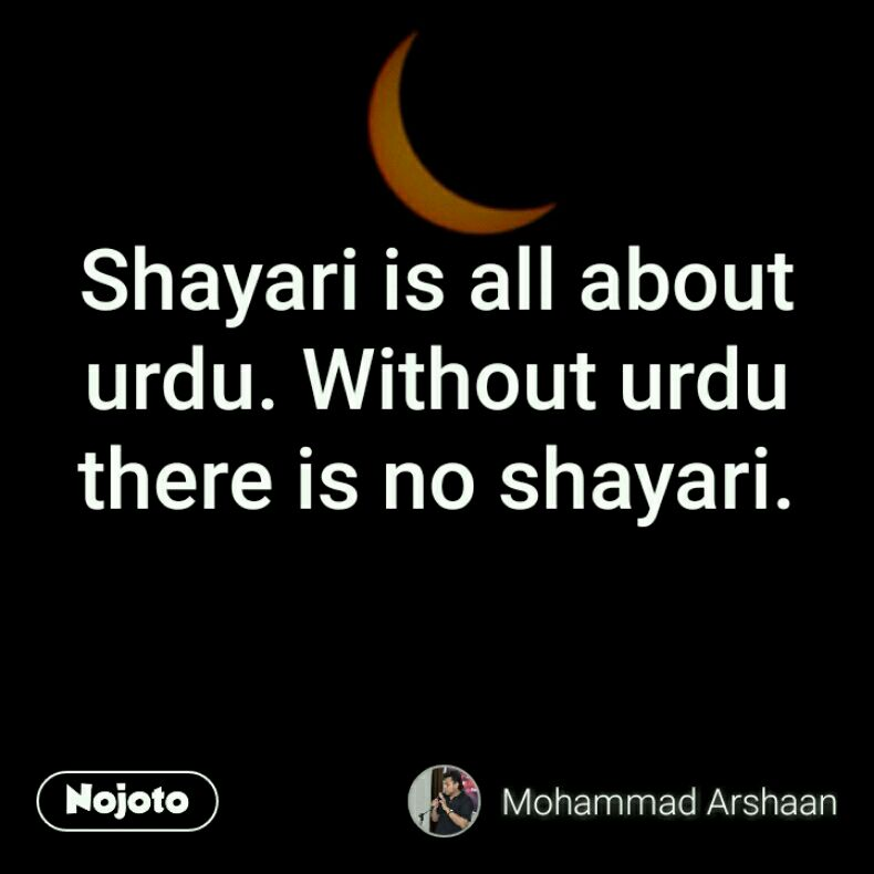 Shayari is all about urdu  Without urdu there is n | English