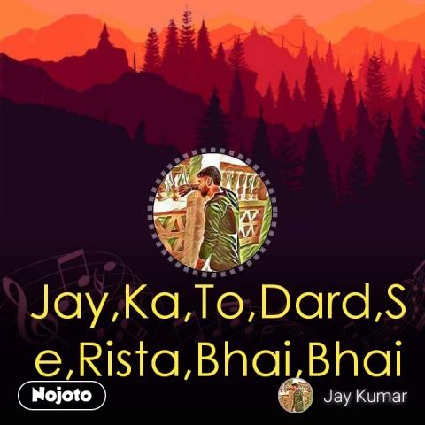 Jay,Ka,To,Dard,Se,Rista,Bhai,Bhai