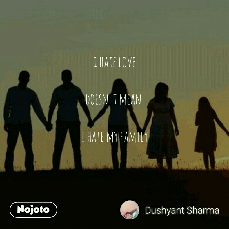 I Hate Love Doesnt Mean I Hate My Family Quotes Shayari Story