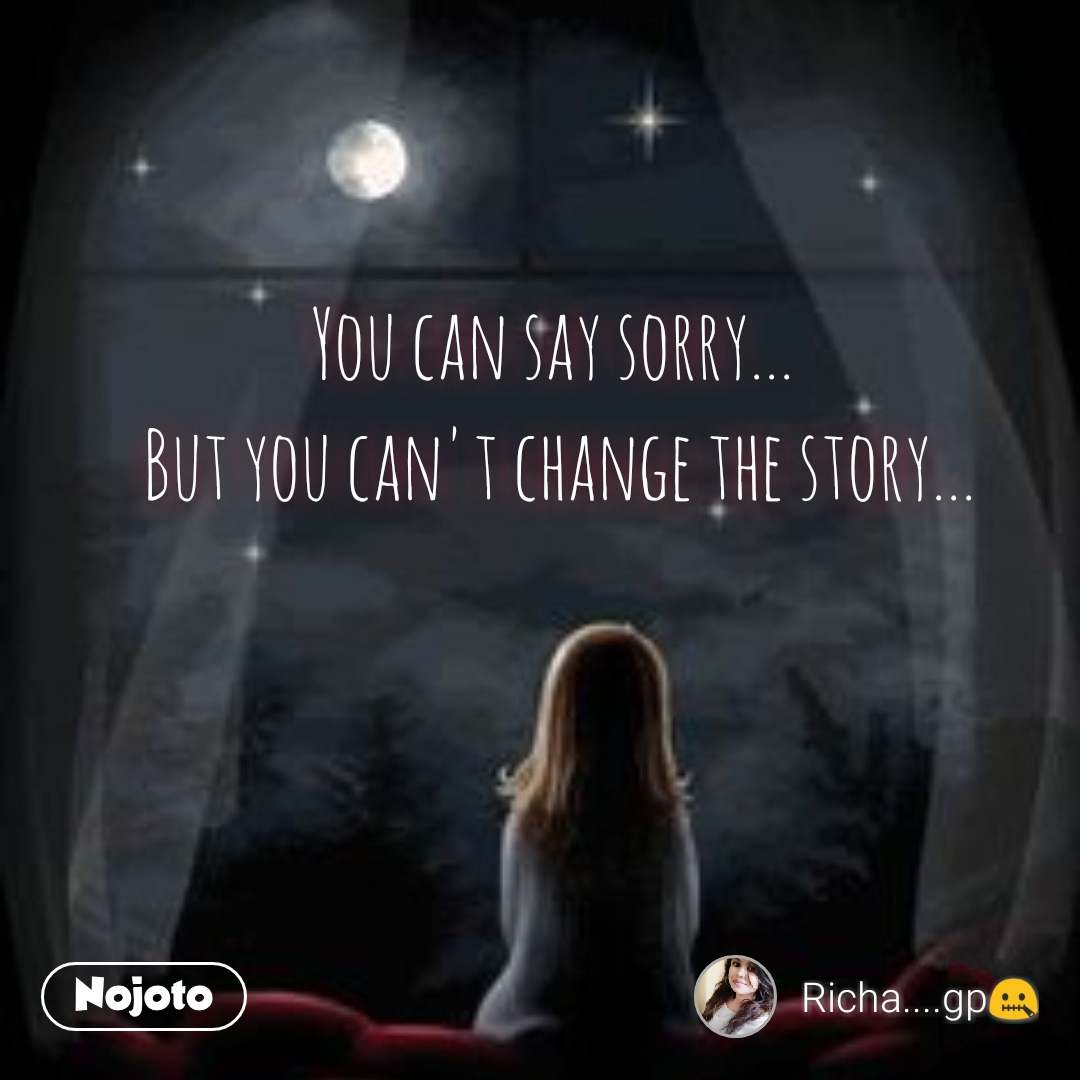 You can say sorry...  But you can't change the story...