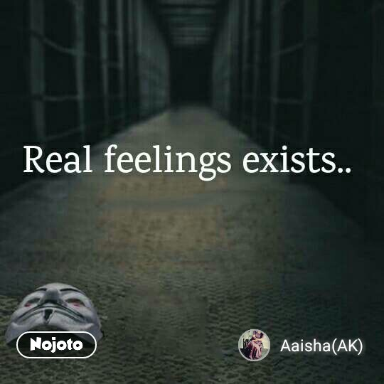 Real feelings exists..