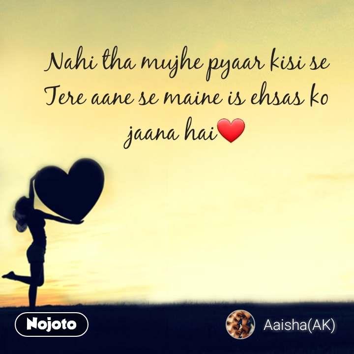 Love Shayari in Hindi Nahi tha mujhe pyaar kisi se Tere aane se maine is ehsas ko jaana hai❤ #NojotoQuote