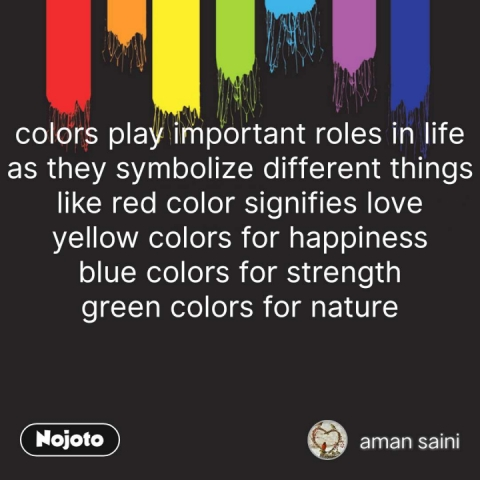 colors play important roles in life as they symbolize different things like red color signifies love yellow colors for happiness blue colors for strength green colors for nature  #NojotoQuote