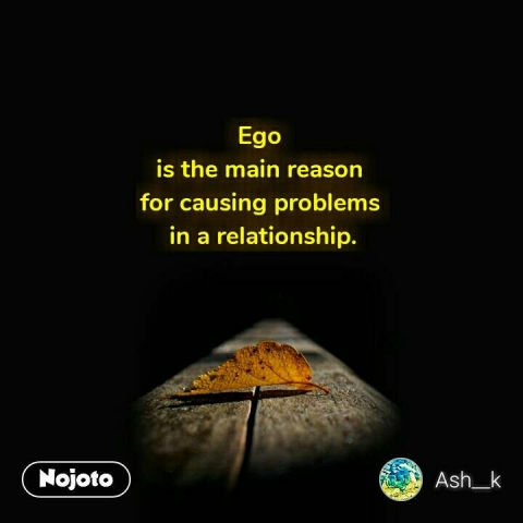Ego  is the main reason  for causing problems  in a relationship. #NojotoQuote