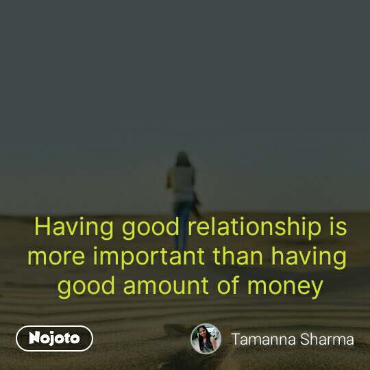 Having good relationship is more important than having  good amount of money