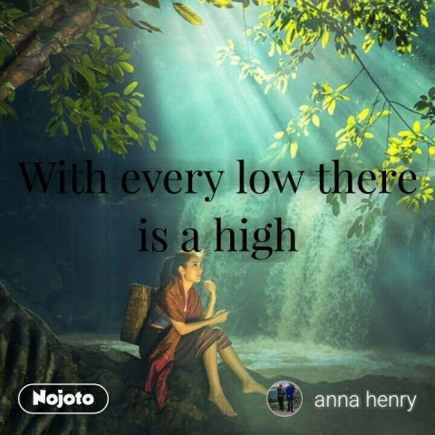 With every low there is a high #NojotoQuote