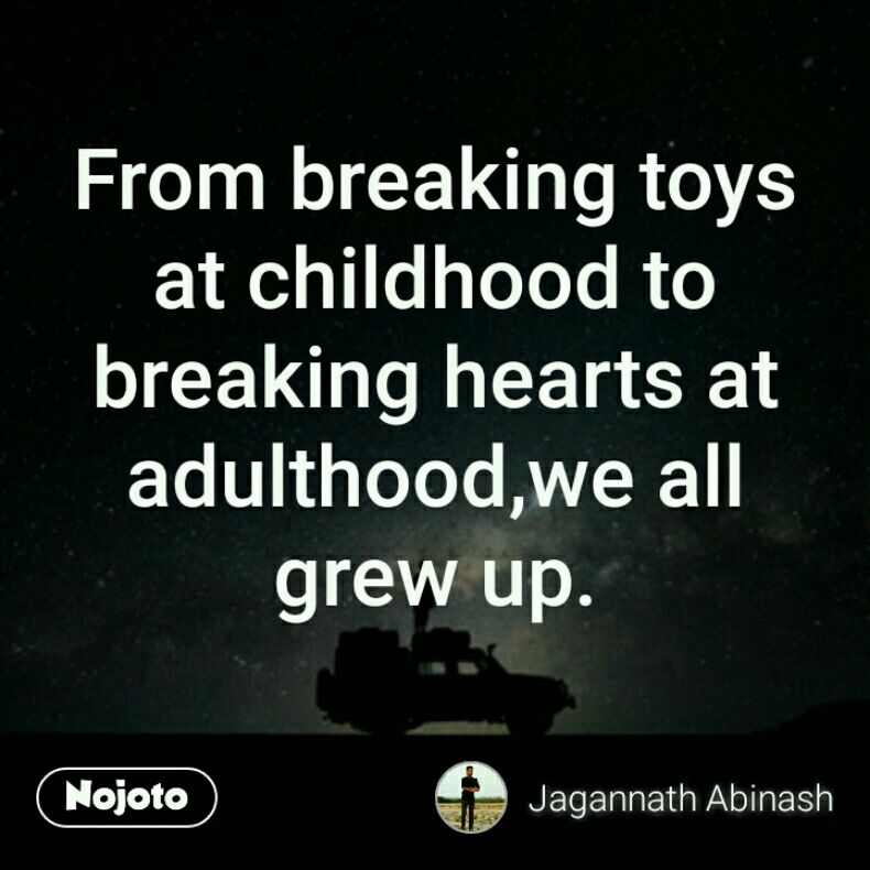 From Breaking Toys At Childhood To Breaking Hearts At Adulthood We