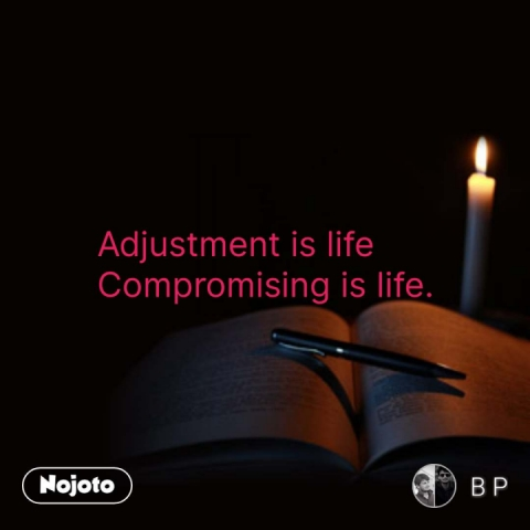 Adjustment is life Compromising is life. #NojotoQuote