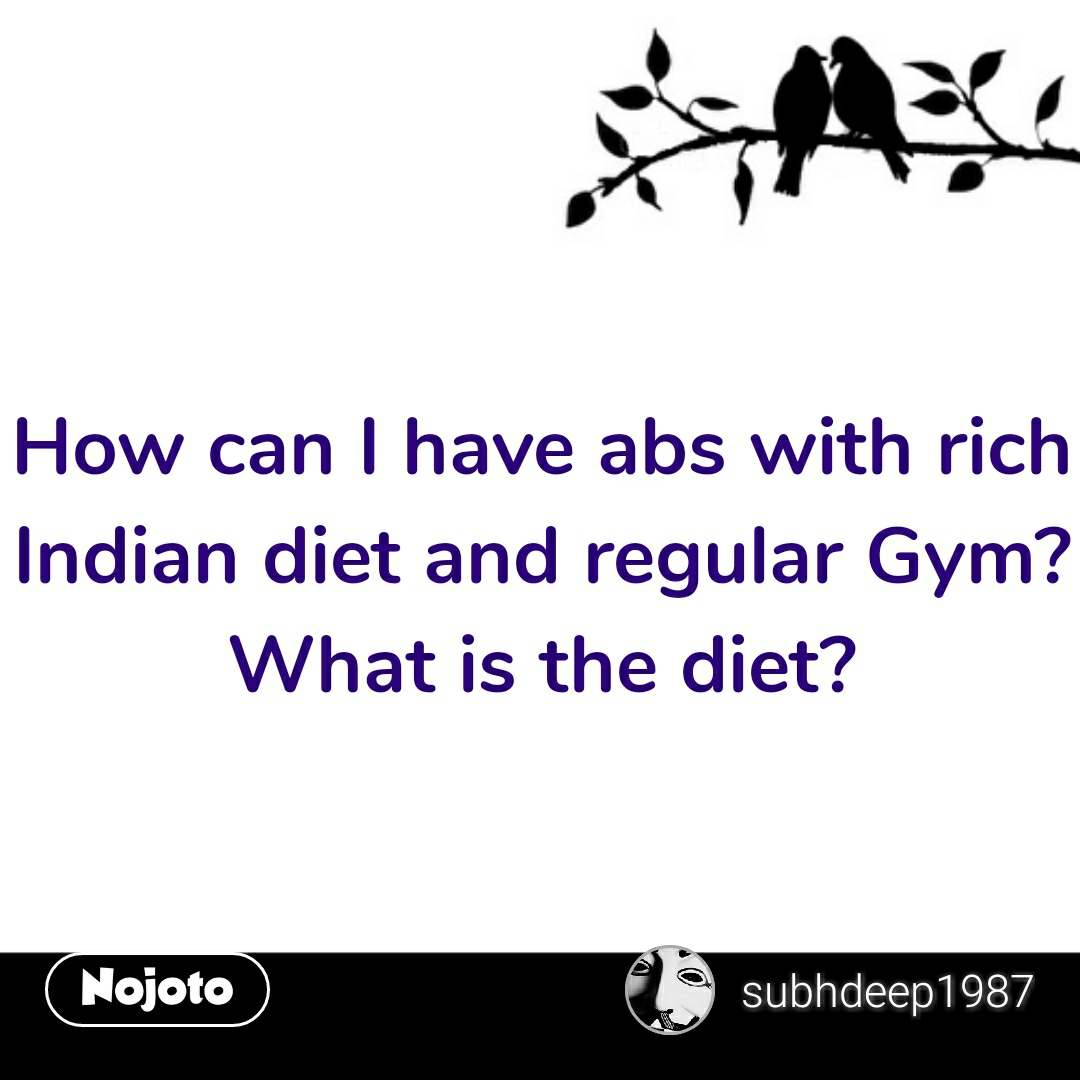 Prem quotes in hindi How can I have abs with rich Indian diet and regular Gym? What is the diet?