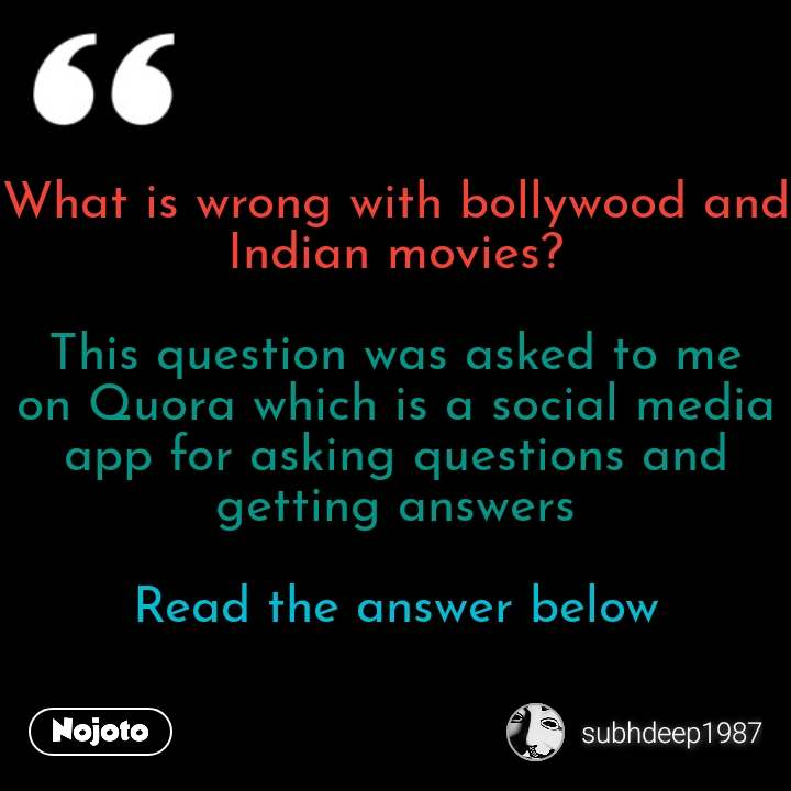 What is wrong with bollywood and Indian movies?  This question was asked to me on Quora which is a social media app for asking questions and getting answers  Read the answer below #NojotoQuote