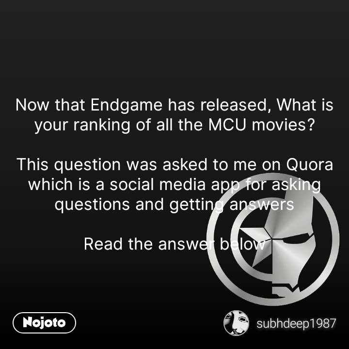 Now that Endgame has released, What is your ranking of all the MCU movies?  This question was asked to me on Quora which is a social media app for asking questions and getting answers  Read the answer below #NojotoQuote