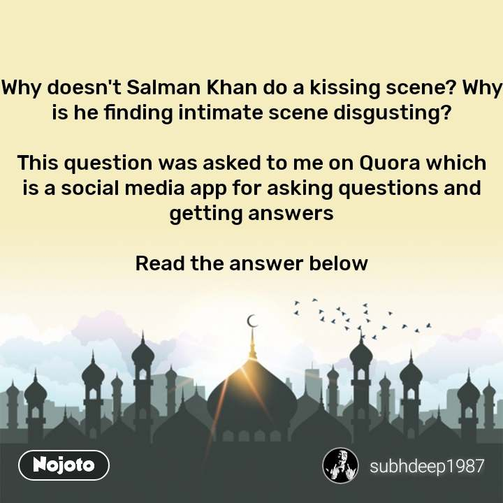 Why doesn't Salman Khan do a kissing scene? Why is he finding intimate scene disgusting?  This question was asked to me on Quora which is a social media app for asking questions and getting answers  Read the answer below       #NojotoQuote