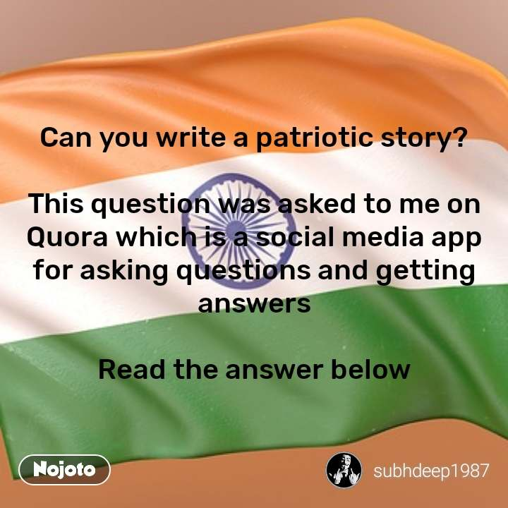 2 Years of Nojoto Can you write a patriotic story?  This question was asked to me on Quora which is a social media app for asking questions and getting answers  Read the answer below