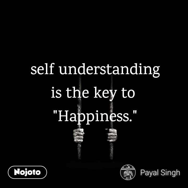 "self understanding is the key to  ""Happiness."" #NojotoQuote"