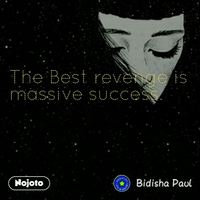 The Best revenge is massive success    Nojoto