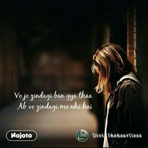 Vo jo zindagi ban gya thaa Ab vo zindagi me nhi hai #NojotoQuote